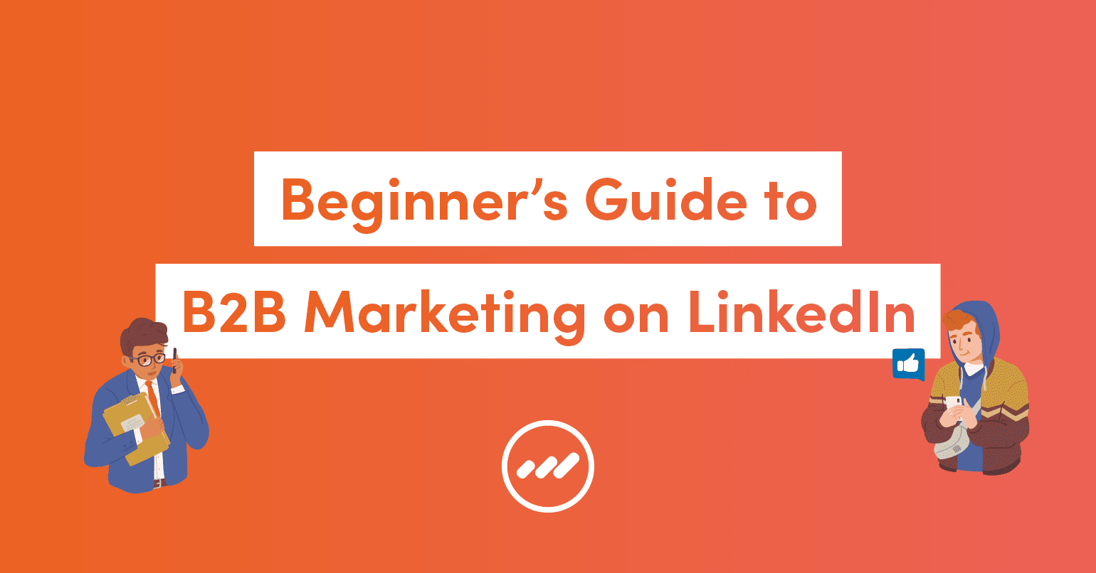 Beginners Guide to B2B Marketing on LinkedIn